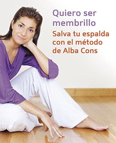 Quiero ser membrillo: Salva tu espalda con el método de Alba Cons (Vivir mejor) por Alba Cons