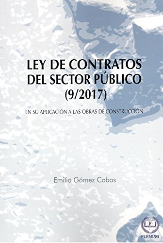 Ley de Contratos del Sector Público (9/2017) en su aplicación a las Obras de Construcción por Emilio Gómez Cobos