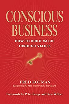 Conscious Business: How to Build Value Through Values von [Kofman, Fred]