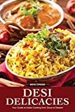 Desi Delicacies: Your Guide to Indian Cooking from Soup to Dessert (English Edition)