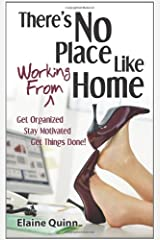 There's No Place Like Working From Home: Get Organized, Stay Motivated, Get Things Done! Paperback