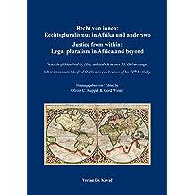 Recht von innen: Rechtspluralismus in Afrika und anderswo/ Justice from within: Legal pluralism in Africa and beyond: Festschrift Manfred O. Hinz ... birthday (Studien zur Rechtswissenschaft) (2011-08-01)