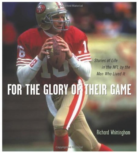 For the Glory of Their Game: Stories of Life in the NFL by the Men Who Lived It by Richard Whittingham (2005-09-01)