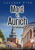 Mord in Aurich. Ostfrieslandkrimi (Dr. Josefine Brenner ermittelt 6) von Susanne Ptak