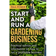Start and Run a Gardening Business, 4th Edition: Practical advice and information on how to manage a profitable business