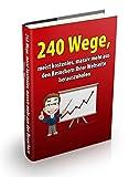 240 Wege, meist kostenlos, massiv mehr aus den Besuchern Ihrer Webseite herauszuholen: Verkaufs-Prinzipien - Verkaufsideen - Blockbuster Cash Secrets - ... - Kaufanreize - Profit-Einsichten
