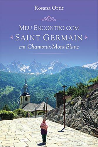 Meu Encontro com Saint Germain em Chamonix-Mont-Blanc (Portuguese Edition)