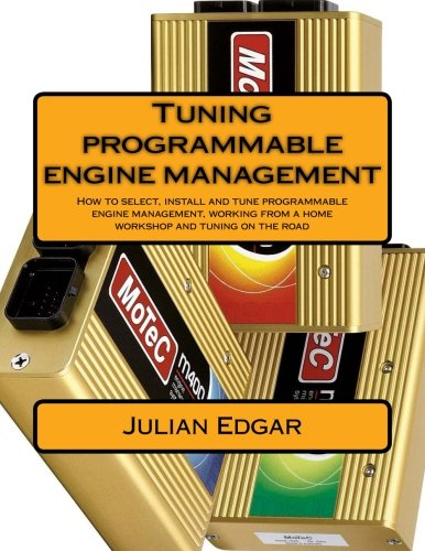 Tuning programmable engine management: How to select, install and tune programmable engine management, working from a home workshop and tuning on the road por Julian Edgar