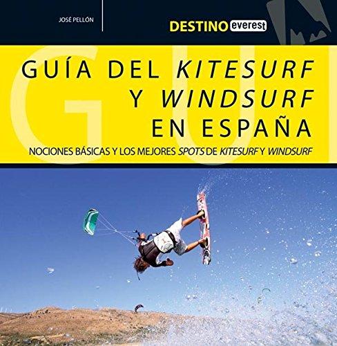 Destino Everest. Guía deL kitesurf y windsurf en España: Nociones básicas y los mejores spots de kitesurf y windsurf.