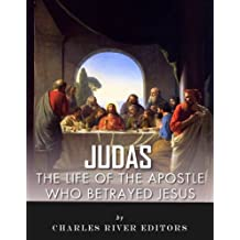Judas: The Controversial Life of the Apostle Who Betrayed Jesus (English Edition)