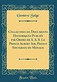 Collection de Documents Historiques Publies Par Ordre de S. A. S. Le Prince Albert Ier, Prince Souverain de Monaco (Classic Reprint)