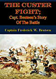 The Custer Fight; Capt. Benteen's Story Of The Battle