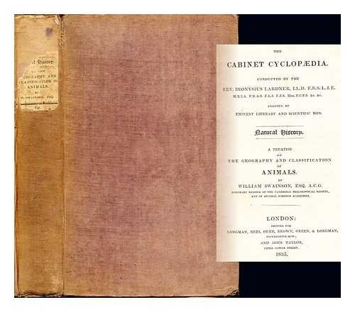 A Treatise on the Geography and Classification of Animals. By William Swainson, Esq. A.C.G. Honorary Member of the Cambridge Philosophical Society, and of Several Foreign Academies