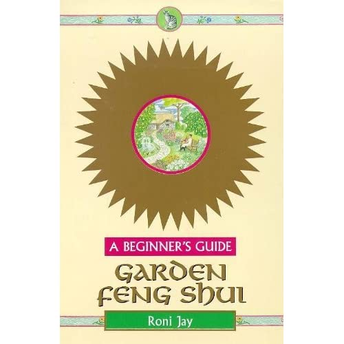 Garden Feng Shui - A Beginner's Guide by Roni Jay (1999-05-17)