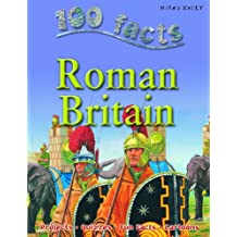 100 Facts Roman Britain (100 Facts On...)