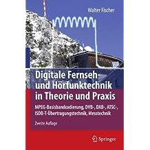Digitale Fernseh- und Hörfunktechnik in Theorie und Praxis: MPEG-Basisbandcodierung, DVB-, DAB-, ATSC-, ISDB-T-Übertragungstechnik, Messtechnik