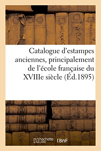 Catalogue D'Estampes Anciennes, Principalement de L'Ecole Francaise Du Xviiie Siecle,: Eaux-Fortes...
