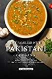 Get Familiar with Pakistani Cooking: The Complete Guide to Pakistani Dishes for Beginners (English Edition)