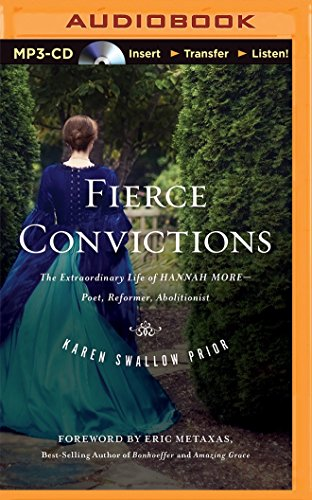Fierce Convictions: The Extraordinary Life of Hannah More Poet, Reformer, Abolitionist