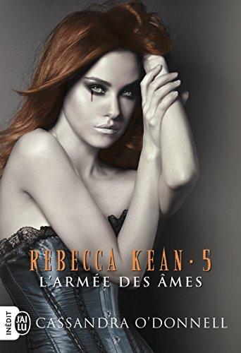Rebecca Kean, Tome 5 : L'armée des âmes par Cassandra O'Donnell