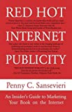 Telecharger Livres Red Hot Internet Publicity An Insider s Guide to Promoting Your Book on the Internet by Penny C Sansevieri June 01 2007 (PDF,EPUB,MOBI) gratuits en Francaise