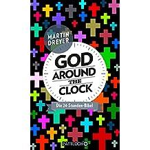 God around the clock: Die 24-Stunden-Bibel (German Edition)