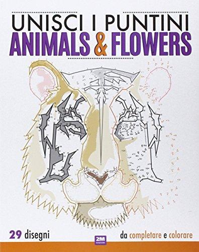 Animals & flowers. Unisci i puntini. Ediz. illustrata