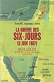 LA GUERRE DES SIX-JOURS (5 JUIN 1967) ISMAILIA - ZONE DU CANAL DE SUEZ (EGYPTE)
