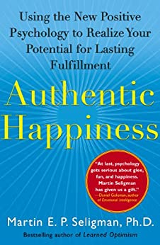Authentic Happiness: Using the New Positive Psychology to Realize Your Potential for Lasting Fulfillment (English Edition) par [Seligman, Martin E. P.]
