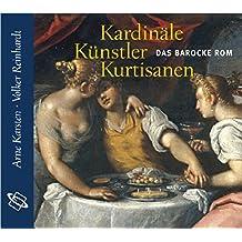 Kardinäle, Künstler, Kurtisanen: Das barocke Rom. Lesefassung des gleichnamigen Buches