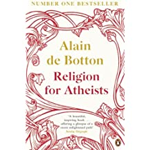 Religion for Atheists: A non-believer's guide to the uses of religion by Alain de Botton (2013-02-07)