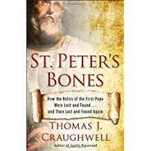 St. Peter's Bones: How the Relics of the First Pope Were Lost and Found . . . and Then Lost and Found Again by Thomas J. Craughwell (2014-01-14)