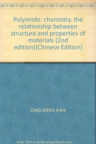 Polyimide: chemistry. the relationship between structure and properties of materials (2nd edition)(Chinese Edition)