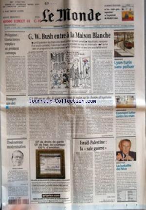 MONDE (LE) [No 17416] du 21/01/2001 - PHILIPPINES - GLORIA ARROYO REMPLACE UN PRESIDENT CORROMPU - G. W. BUSH ENTRE A LA MAISON BLANCHE - TRANSPORTS - LYON-TURIN SANS POLLUER - ETRANGERS SANS ABRI - L'A 380 QUE SES AILES DE GEANT EMPECHENT DE ROULER SUR LES CHEMINS D'AQUITAINE PAR JEAN-PAUL BESSET - AMENAGEMENT - COMMENT LUTTER CONTRE LES CRUES - DOULOUREUSE MODERNISATION - JURGEN SCHREMPP - ISRAEL-PALESTINE - LA SALE GUERRE PAR GILLES PARIS - MUNICIPALES - LA BATAILLE DE NICE