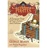 Caribbean Pirates: A Treasure Chest of Fact, Fiction, and Folklore by George Beahm (2007-01-21)