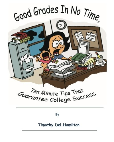 Good Grades in No Time, 10 Minute Tips That Guarantee College Success