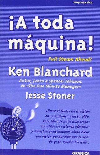 ¡A toda máquina! : libere el poder de la visión en su empresa y en su vida par Kenneth Blanchard, Jesse Stoner