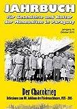 Jahrbuch für Geschichte und Kultur der Mennoniten in Paraguay. Jahrgang 16 Oktober 2015: Der Chacokrieg. Reflexionen zum 80. Jubiläum des ... und Kultur der Mennoniten in Paraguay)