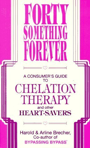 Forty Something Forever: A Consumer's Guide to Chelation Therapy and Other Heart Savers Paperback March, 1992
