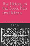 Book cover image for The History of the Scots, Picts and Britons: A study of the origins of the Scots, Picts, Britons (and Anglo-Saxons) in Dark Age Britain base