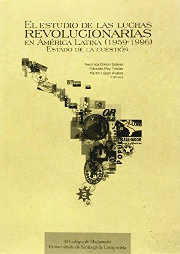 Descargar Libro El estudio de las luchas revolucionarias en América Latina (1959-1996): estado de la cuestión de Verónica Oikión Solano