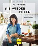 Nie wieder Pillen: Mit 5 Hausmitteln fast alles behandeln (GU Ratgeber Gesundheit) - Melanie Wenzel