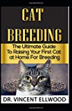 Cat Breeding: The Ultimate Guide To Raising Your First Cat at Home For Breeding