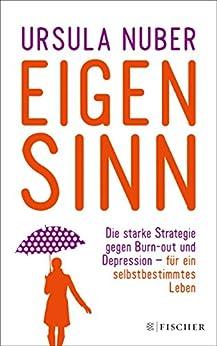 Eigensinn: Die starke Strategie gegen Burn-out und Depression - und für ein selbstbestimmtes Leben (German Edition) par [Nuber, Ursula]