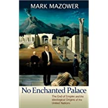 No Enchanted Palace: The End of Empire and the Ideological Origins of the United Nations (The Lawrence Stone Lectures) by Mark Mazower (2009-10-18)