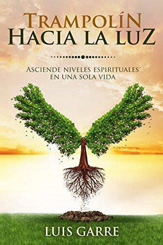 TRAMPOLÍN HACIA LA LUZ: Asciende niveles espirituales en una sola ...