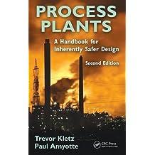 Process Plants: A Handbook for Inherently Safer Design, Second Edition by Trevor A. Kletz (2010-05-21)