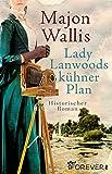 Lady Lanwoods kühner Plan: Historischer Roman