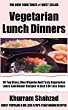 Collection of 30 Top Class, Most Popular And Super Tasty Vegetarian Lunch And Dinner Recipes In Just 3 Or Less Steps (English Edition)