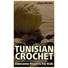Tunisian Crochet: Awesome Projects For Kids: (Crochet Patterns, Crochet Stitches) (English Edition)